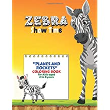 """Zebra Show Time: """"PLANES and ROCKETS"""" Coloring Book, Activity Book for Kids, Aged 4 to 8 Years, Large 8.5 x 11 inches, Beautiful, Cute Pictures, Keep Improve Pencil Grip, Help Relax, Soft Cover"""