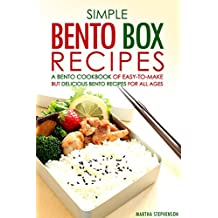 Simple Bento Box Recipes, A Bento Cookbook of Easy-to-Make: but Delicious Bento Recipes for all Ages (English Edition)