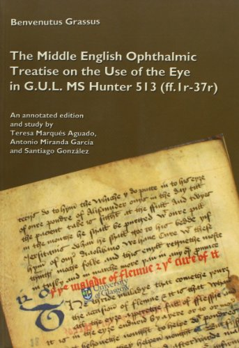 The Middle English Ophthalmic Treatise on the Use of the Eye in G.U.L. MS Hunter 513 (ff. 1r-37r) (Otras Publicaciones)