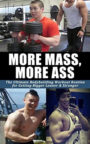 More Mass, More Ass: The Ultimate Vince Yuen Bodybuilding Workout Routine for Getting Bigger Leaner & Stronger (Body building, weightlighting, health & ... workout routine, building muscle Book