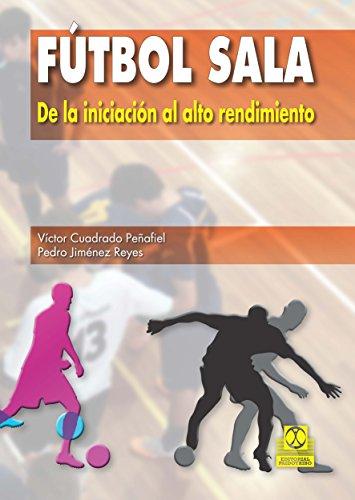 Fútbol sala: De la iniciación al alto rendimiento (Deportes nº 9999) por Victor Cuadrado