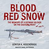 Front cover for the book Blood Red Snow: The Memoirs of a German Soldier on the Eastern Front by Gunter K Koschorrek