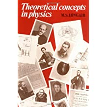 Theoretical Concepts in Physics: An Alternative View of Theoretical Reasoning in Physics for Final-Year Undergraduates by Malcolm S. Longair (1984-07-26)