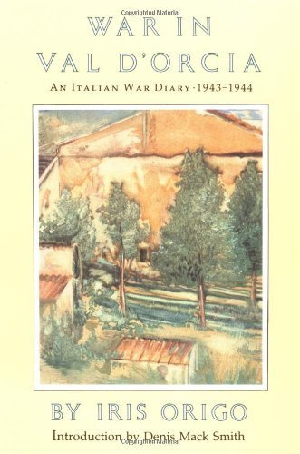 War in Val D'Orcia: An Italian War Diary, 1943-1944 by Iris Origo (1984) Paperback