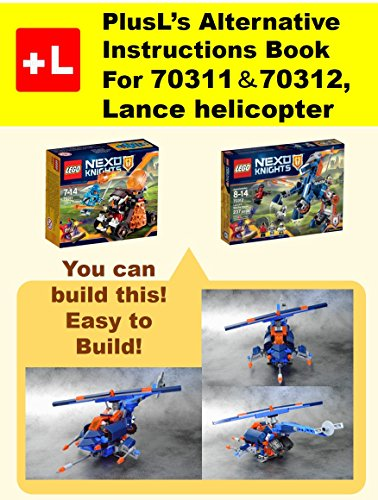 PlusL's Alternative Instruction For 70311&70312, Lance helicopter: You can build the Lance helicopter out of your own bricks! (English Edition)