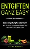 Entgiften ganz easy: Detox Entgiftung für jedermann. Wie Sie Ihren Körper entschlacken und dabei auch noch abnehmen.