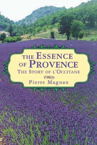 the-essence-of-provence-the-story-of-loccitane-1st-edition-by-magnan-pierre-2012-paperback