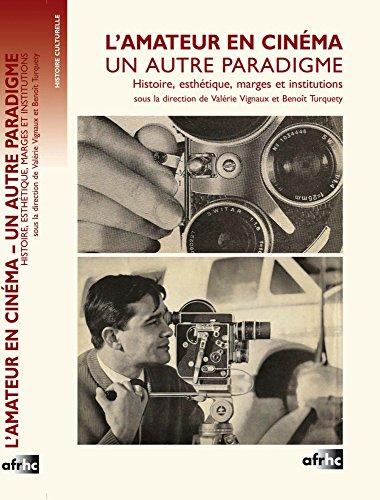 L'amateur en cinéma, un autre paradigme : Histoire, esthétique, marges et institutions