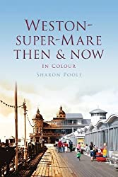 Weston-Super-Mare Then & Now (Then & Now (History Press))