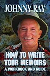 HOW TO WRITE YOUR MEMOIRS--A WORKBOOK AND GUIDE