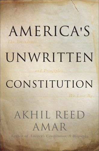 America's Unwritten Constitution: The Precedents and Principles We Live by by Akhil Reed Amar (2015-01-22)