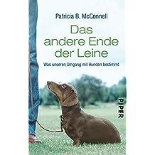 Das andere Ende der Leine: Was unseren Umgang mit Hunden bestimmt by Patricia B. McConnell (2009-05-06)