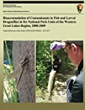 Bioaccumulation of Contaminants in Fish and Larval Dragonflies in Six National Park Units of the Western Great Lakes Region, 2008-2009 (Natural Resource Data Series NPS/GLKN/NRDS?2013/427.)