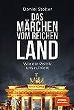 Das Märchen vom reichen Land: Wie die Politik uns ruiniert - Daniel Stelter