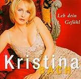 Songtexte von Kristina Bach - Leb dein Gefühl