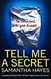 Tell Me A Secret: A gripping psychological thriller with heart-stopping mystery and s...