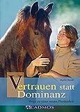 Vertrauen statt Dominanz: Wege zu einer neuen Pferdeethik (Cadmos Pferdebuch)