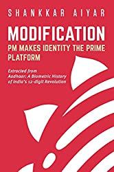 Modification  PM MAKES IDENTITY THE PRIME PLATFORM (Aadhaar: A Biometric History of India's 12-digit Revolution)