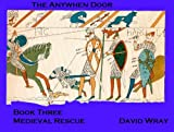 The Anywhen Door Book Three - Medieval Rescue
