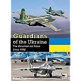 Guardians of Ukraine: The Ukraine Air Force Since 1992: The Ukrainian Air Force Since 1992