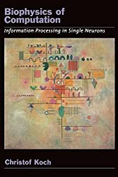 Biophysics of Computation: Information Processing in Single Neurons (Computational Neuroscience) (Computational Neuroscience Series) by Christof Koch (2004-10-28)