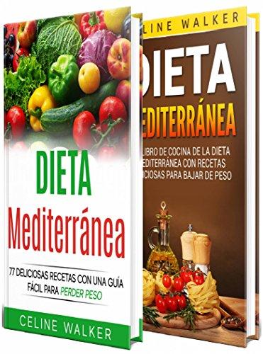 Dieta Mediterránea: 77 deliciosas recetas con una guía fácil para perder peso por Celine Walker