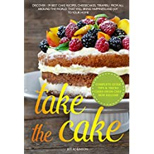 Take The Cake:  Discover 139 Best cake recipes, cheesecakes, tiramisu, from all around the world that will bring happiness and joy to your home. (English Edition)