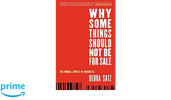 Why Some Things Should Not Be for Sale: The Moral Limits Of Markets ...