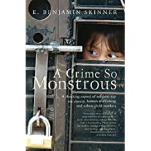 A Crime So Monstrous: A Shocking Exposé of Modern-Day Sex Slavery, Human Trafficking and Urban Child Markets: A Shocking Expose of Modern-day Sex Slavery, Human Trafficking and Urban Child Markets