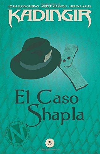 El Caso Shapla: Volume 3 (Kadingir) par Joan Llongueras
