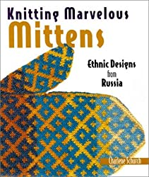 Knitting Marvelous Mittens: Ethnic Designs from Russia by Charlene Schurch (2001-12-02)