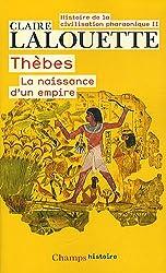 Histoire de la civilisation pharaonique : Tome 2, Thèbes ou la naissance d'un empire