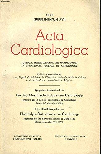 Acta cardiologica. journal international de cardiologie. 1973 supplementum xvii. symposium international sur les troubles electrolytiques en cardiologie organise par la societe europeenne de cardiologie, rome, 7-9 decembre 1972.