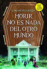 Morir no es nada Del Otro Mundo par  Carlos Vila Sexto