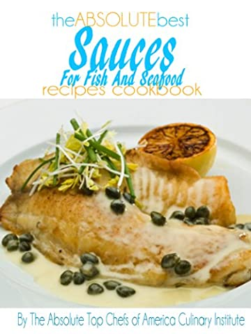 The Absolute Best Sauces For Fish And Seafood Recipes Cookbook
