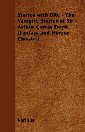 Stories with Bite - The Vampire Stories of Sir Arthur Conan Doyle (Fantasy and Horror Classics) Cover Image
