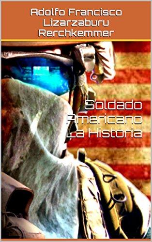 Soldado Americano (La Historia) (Trilogía Marchante (pillaje de una cuantiosa herencia) nº 1) por Francisco Eduardo Lizarzaburu Klepatzky
