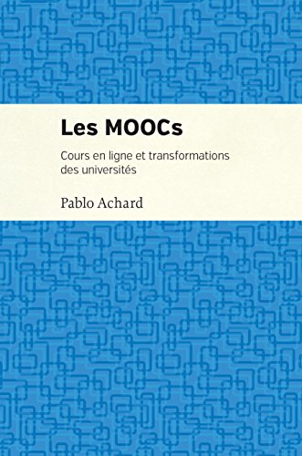 Les MOOCs : cours en ligne et transformations des universités / Pablo Achard.- Montréal : Les Presses de l'Université de Montréal , DL 2016, cop. 2016