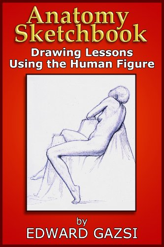 Anatomy Sketchbook - Drawing Lessons Using the Human Figure (English Edition)