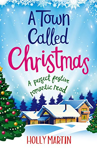 A Town Called Christmas: A perfect festive romantic read by [Martin, Holly]