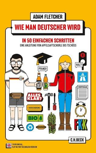 Wie man Deutscher wird in 50 einfachen Schritten / How to be German in 50 easy steps: Zweisprachiges Wendebuch Deutsch/Englisch
