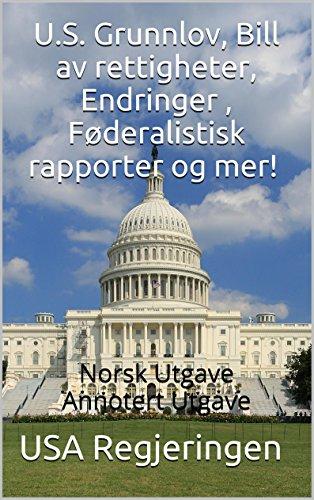 U.S. Grunnlov, Bill av rettigheter, Endringer , Føderalistisk rapporter og mer! - Norsk Utgave - Annotert Utgave (Norwegian Edition)