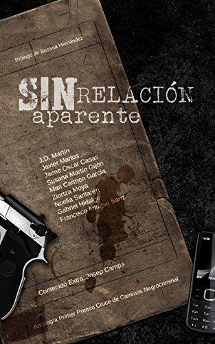 Sin relación aparente: Antología I Premio Cruce de Caminos Negrocriminal por J D Martín