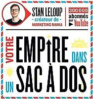 Votre Empire Dans un Sac à Dos: Décodez la psychologie humaine pour trouver une idée de business, vendre sur internet et...