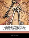 Aper U Historique Sur Les Embouchures Du Rh Ne, Travaux Anciens Et Modernes: Fosses Mariennes--Canal Du Bas-Rh Ne