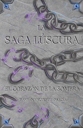 La saga lúscura: El corazón de la sombra de [Valverde García, Damián]