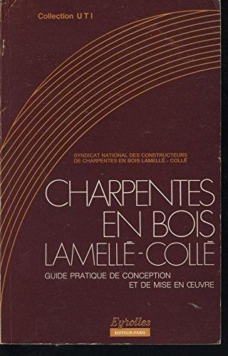 Charpentes en bois lamellé-collé : Guide pratique de conception et de mise en oeuvre (Collection UTI)