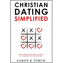 Christian Dating Simplified: A Short, Practical Guide to the only Four Questions You Need to Ask (English Edition)