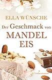 Der Geschmack von Mandeleis. Liebesroman (kindle edition)
