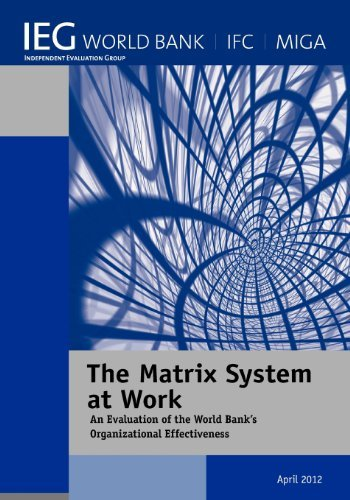 The Matrix System at Work: An Evaluation of the World Bank's Organizational Effectiveness (Independent Evaluation Group Studies) by The World Bank (2013-01-30)